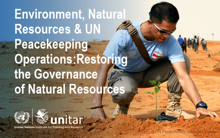 Environment, Natural Resources and UN Peacekeeping Operations: Restoring the Governance of Natural Resources
