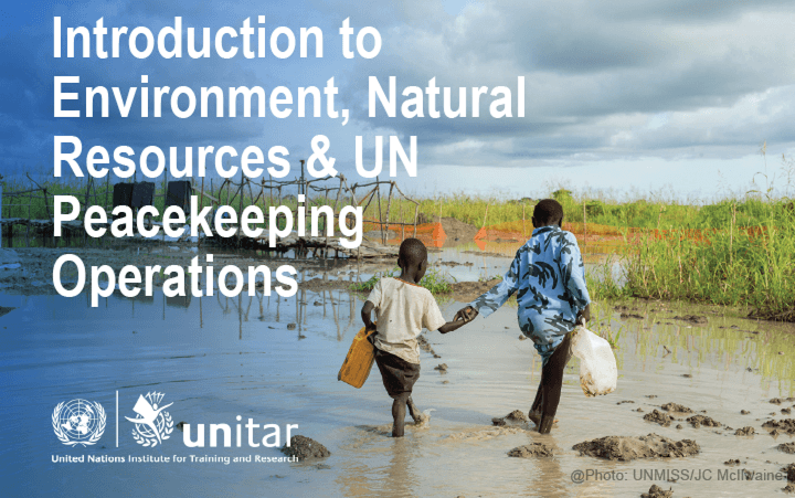 Introduction to Environment, Natural Resources and UN Peacekeeping Operations