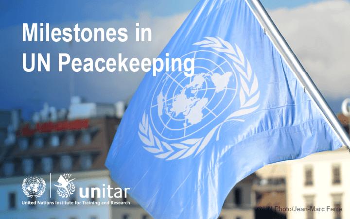 Milestones in UN Peacekeeping