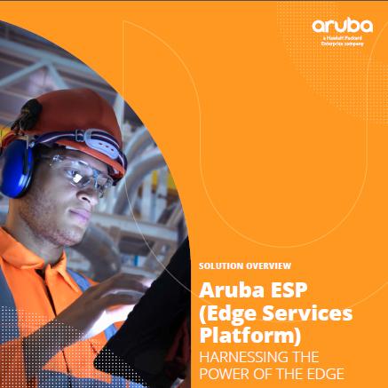 Aruba ESP (Edge Services Platform) - Harnessing the power of the Edge