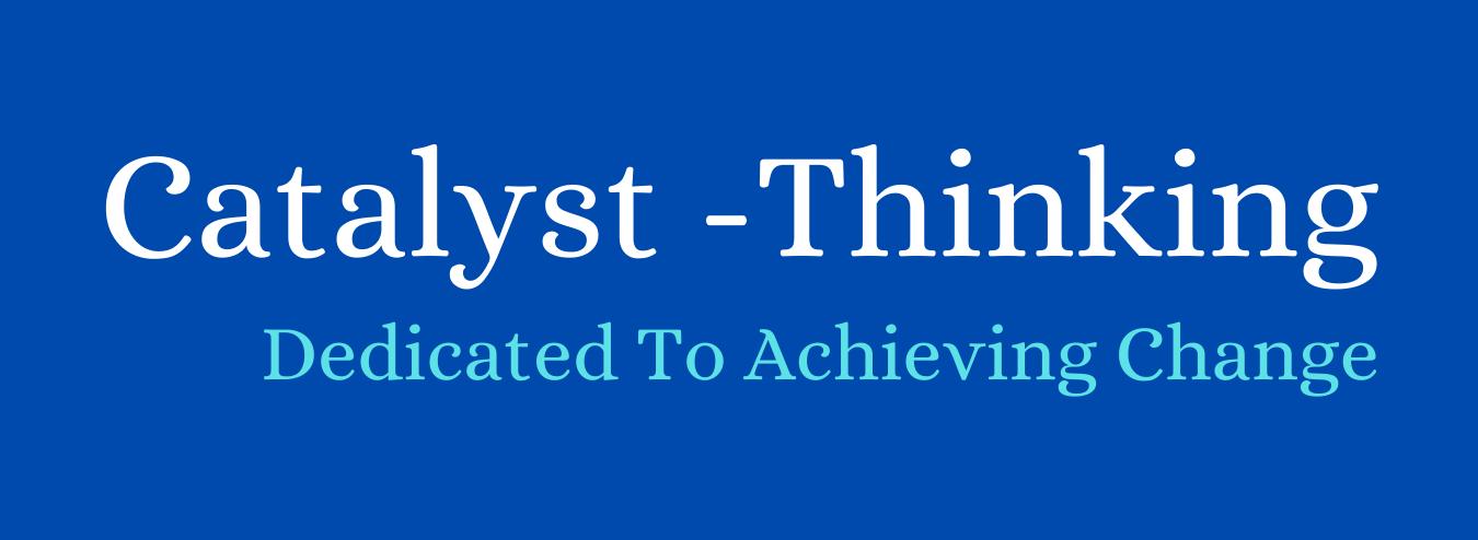 Catalyst Thinking