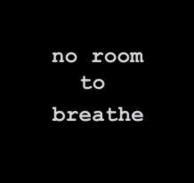 No Room To Breathe