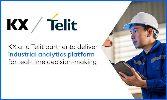 KX and Telit Partner to Deliver End-to-End Industrial Analytics Platform for Microsecond Decision Making in the Manufacturing Sector