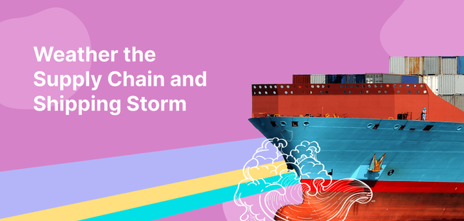 How Your eCommerce Brand Can Weather the Supply Chain and Shipping Storm Crisis Ahead