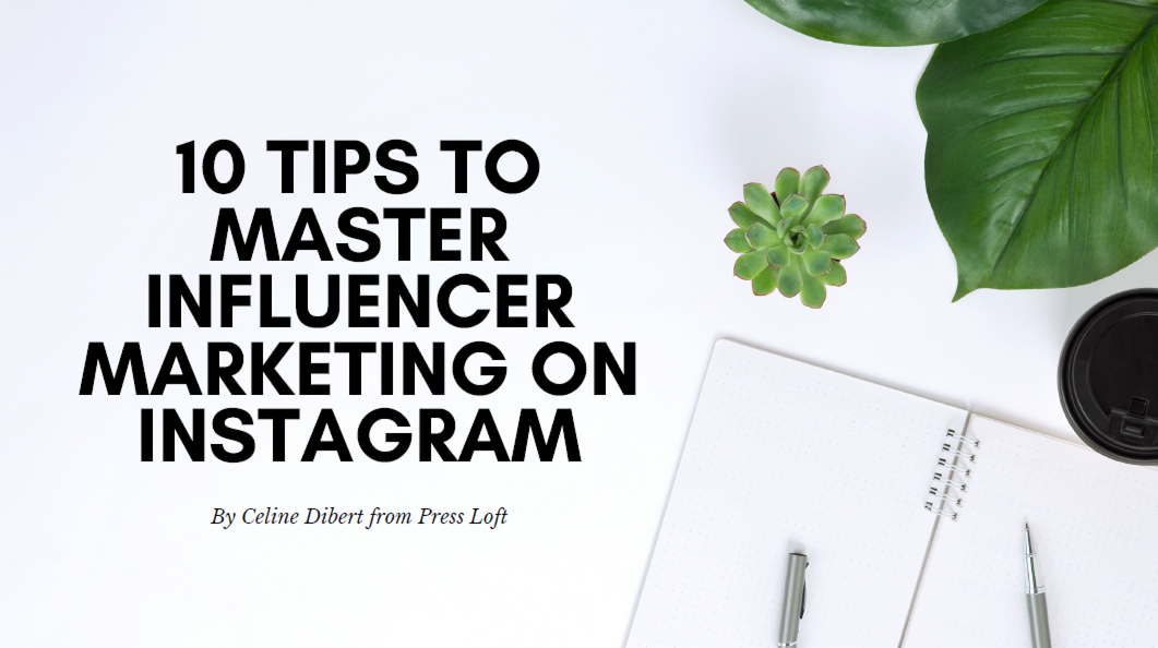 10 Tips to Master Influencer Marketing on Instagram