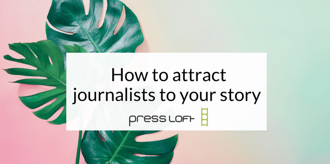 How to attract journalists to your story - top tips from Press Loft