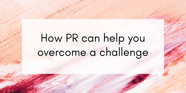 How PR can help you overcome a challenge