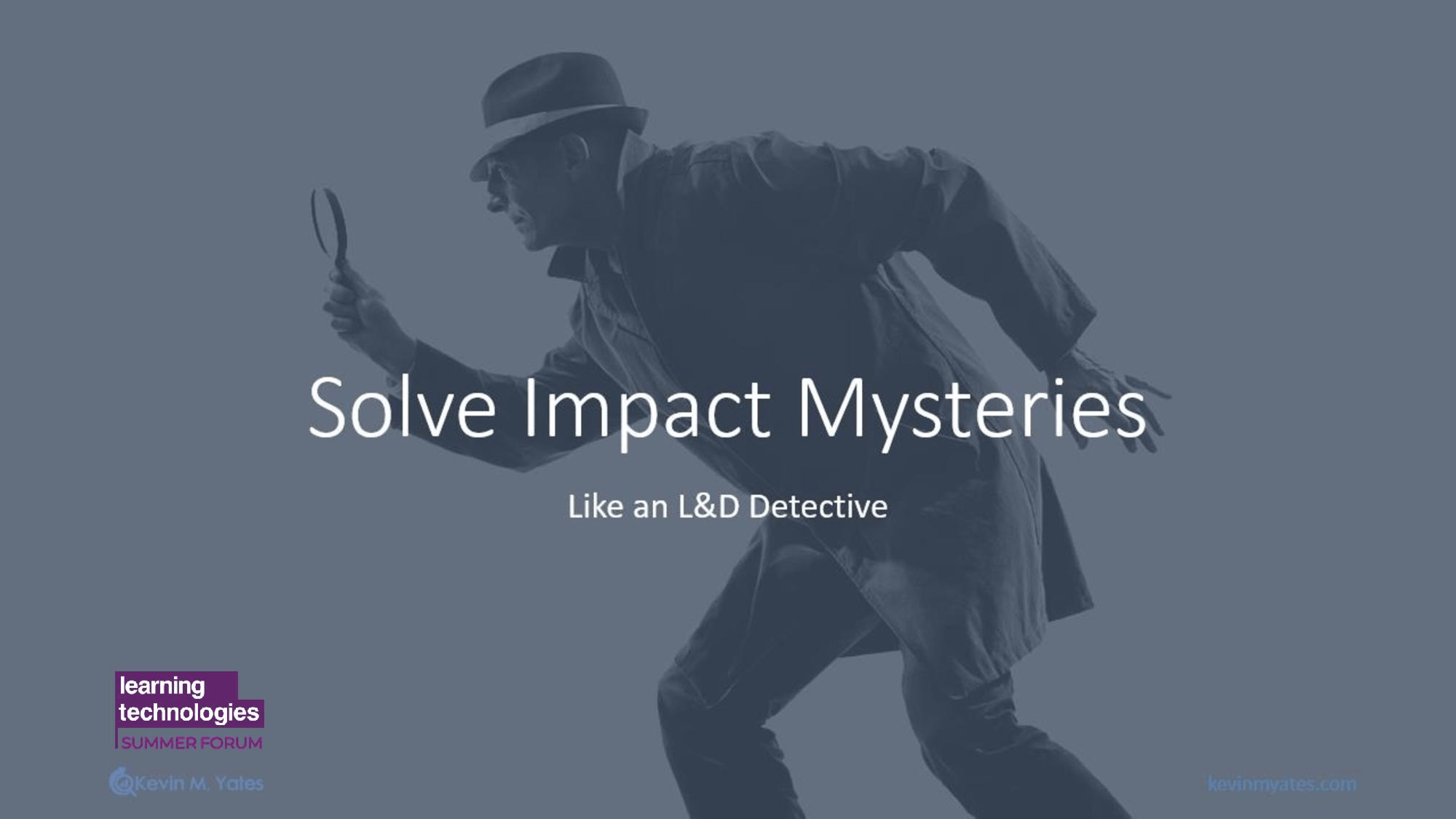 Solve impact mysteries like an L&D detective