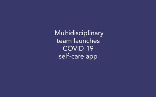 Multidisciplinary Team Launches COVID-19 Self-care App