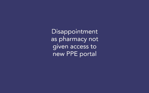 Disappointment as Pharmacy not given Access to New PPE Portal