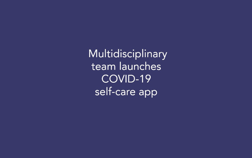 Multidisciplinary Team Launches COVID-19 Self-care App