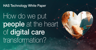 HAS Technology urges social care sector to embrace digital innovation which puts people at the heart of transformation with launch of latest white paper