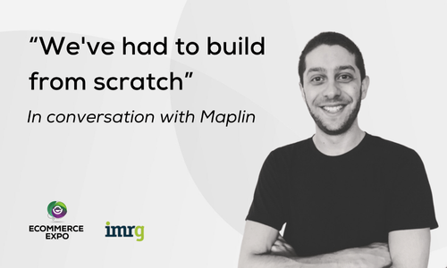 """We've had to build from scratch"": In conversation with Maplin"