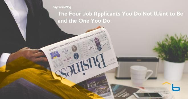 The Four Job Applicants You Do Not Want to Be and the One You Do