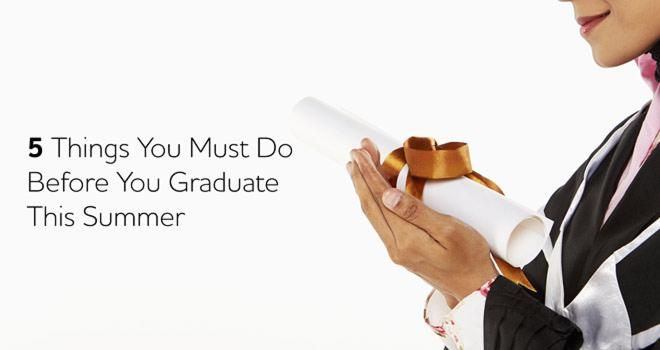 5 Things You Must Do Before You Graduate This Summer