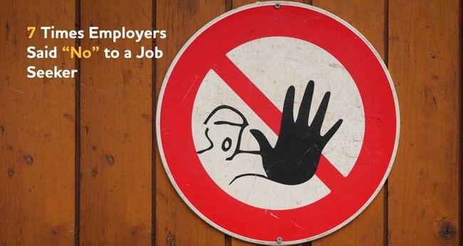 "Seven Times Employers Said ""No"" to a Job Seeker and How You Can Avoid Them"