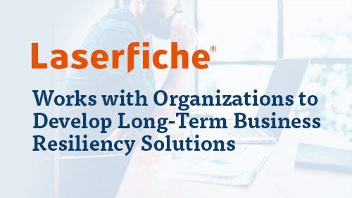 Laserfiche Works with Organizations to Develop Long-Term Business Resiliency Solutions