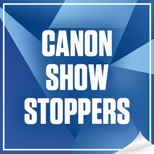 Canon show stoppers