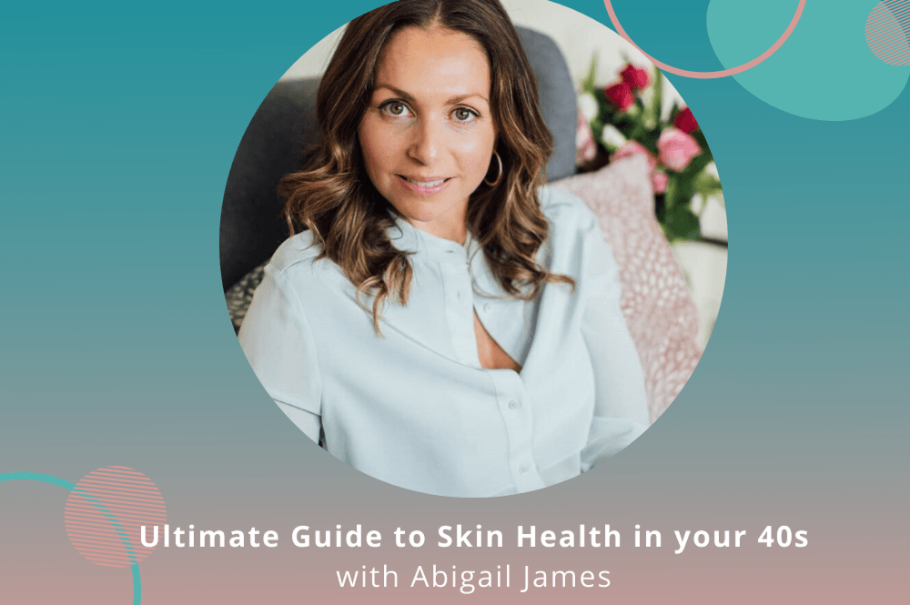 14:00 - 14:45 Ultimate Guide to Skin Health in your 40s with Abigail James