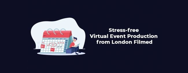 Stress-free virtual event production from London Filmed