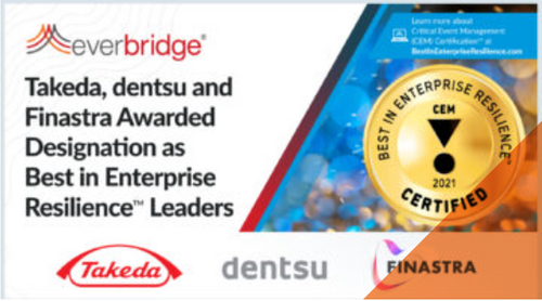 Takeda, dentsu and Finastra Awarded Designation as Best in Enterprise Resilience™ Leaders as Part of Everbridge's Global Critical Event Management (CEM) Certification Program