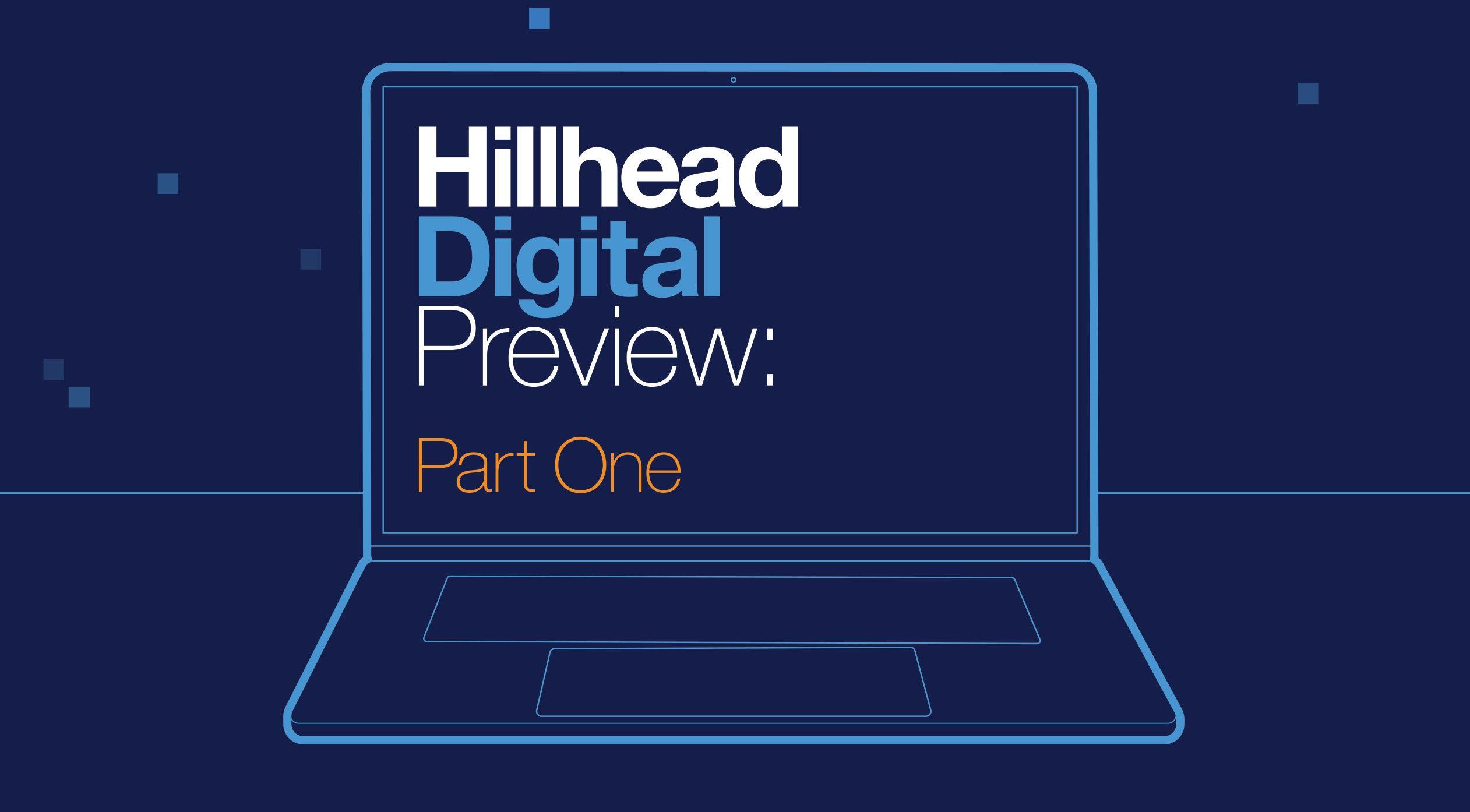 Hillhead Digital Preview Part One