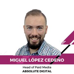 Miguel López Cedeño, Head of Paid Media, Absolute Digital