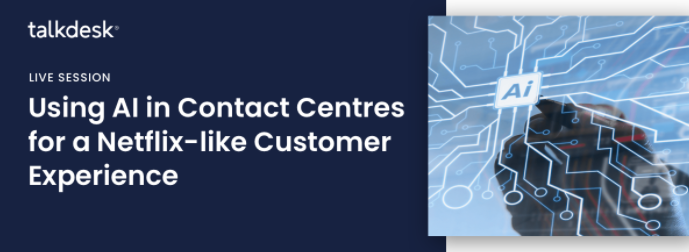 Webinar: Using AI in contact centres for a Netflix-like Customer Experience
