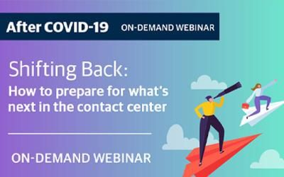 On-Demand Webinar: Shifting Back - How to prepare for what's next in the contact centre