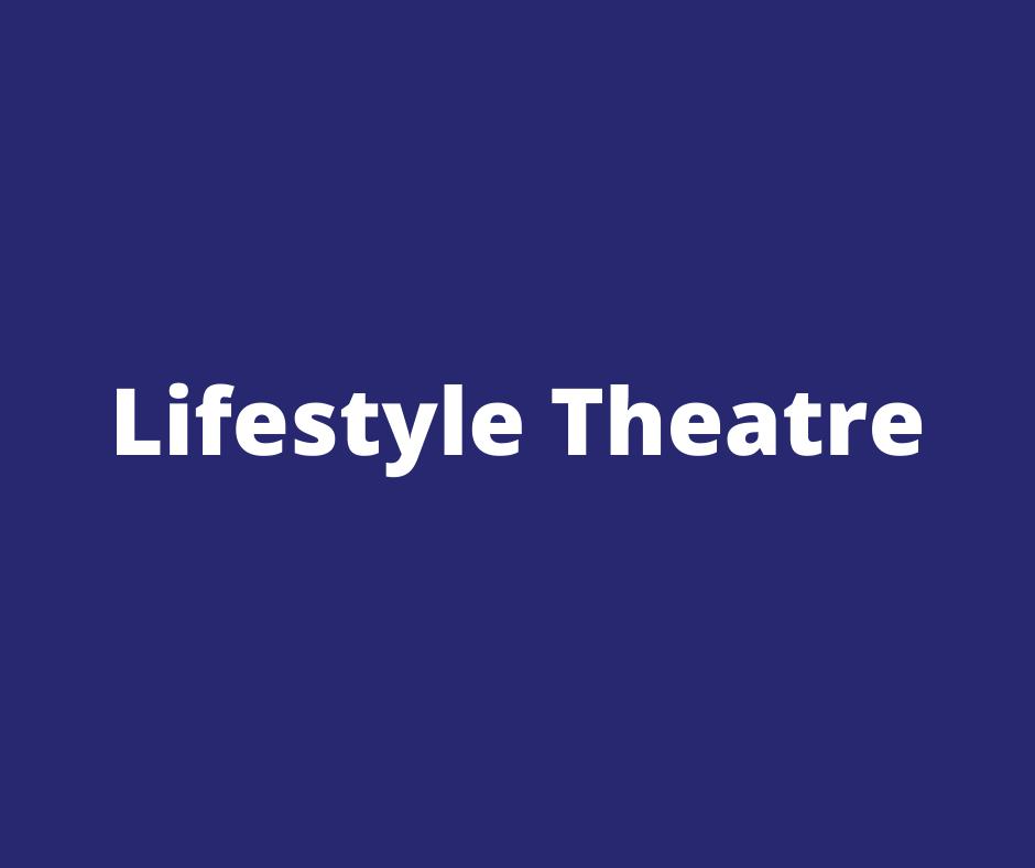 lifestyle theatre