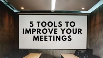 5 Tools to Improve Your Meetings