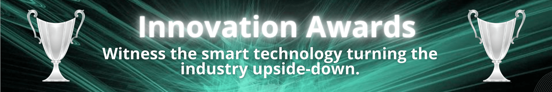 Innovation Awards. Witness the smart technology turning the industry upside-down.
