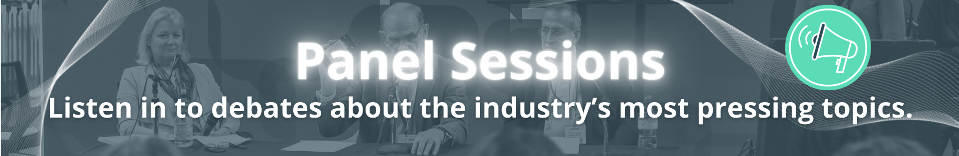 Panel Sessions. Listen in to debates about the industry's most pressing topics.