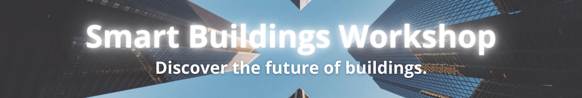 Smart Buildings. Discover the future of buildings.