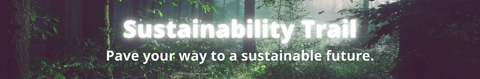 Sustainability Trail. Pave your way to a sustainable future.
