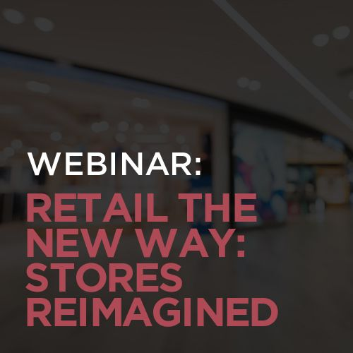 Retail the New Way: Stores Reimagined