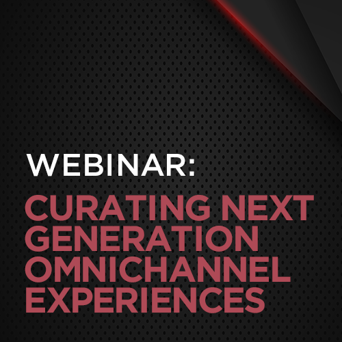 Curating Next Generation Omnichannel Experiences