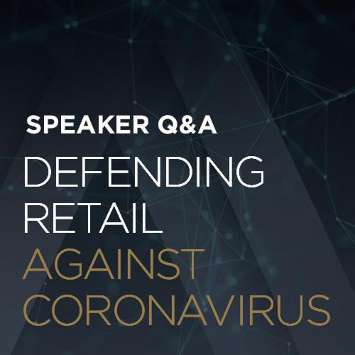 Speaker Q&A: Defending Retail Against Coronavirus