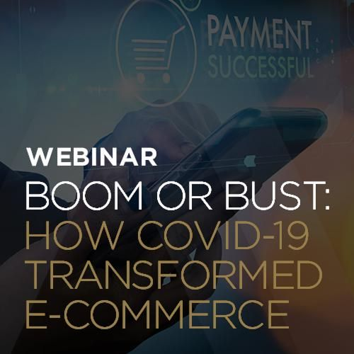 Boom or Bust: How COVID-19 Transformed E-Commerce
