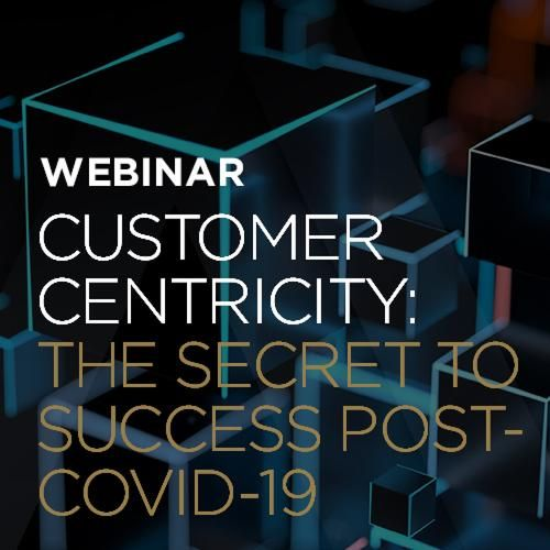 Customer Centricity – The Secret to Success Post-Covid-19